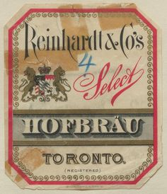 Reinhardt & Co's Select Hofbrau by Thomas Fisher Rare Book Library, via Flickr Canadian Beer, Eagle Nest, Why Try, Logo Design, Graphic Design, University Of Toronto, Vintage Typography, Beer Labels, Vintage Labels