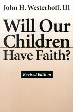 Will Our Children Have Faith by John H. Westerhoff, III