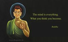 The mind is everything. What you think you become – Buddha
