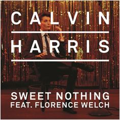 """CALVIN HARRIS: """"SWEET NOTHING"""" REMIX PACKAGE AVAILABLE"""
