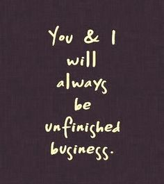 100 Inspirational Quotes About Moving On and Letting Go Quotes - Page 5 of 10 You & I will always be unfinished business. Letting Go Quotes, Go For It Quotes, Life Quotes Love, Crush Quotes, Be Yourself Quotes, Quotes To Live By, I Will Always Love You Quotes, What If Quotes, Being Honest Quotes