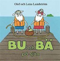 Bu Och Bä På Sjön - Olof Landström, Lena Landström - Bok (9789129637984) | Bokus bokhandel