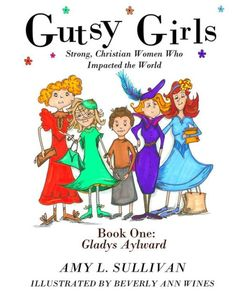 Girls need heroes. Why not introduce them to women who are smart, bold, courageous, and who love Jesus? -Amy L. SullivanBook One in the Gutsy Girls:...