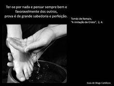 Ter-se por nada e pensar sempre bem e favoravelmente dos outros, prova é de grande sabedoria e perfeição.