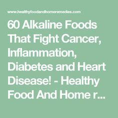 60 Alkaline Foods That Fight Cancer, Inflammation, Diabetes and Heart Disease! - Healthy Food And Home remedies