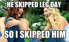 Skipped Leg Day? hahaha