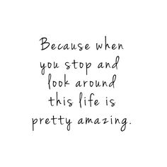 Stop. Look around. Appreciate the beauty in your life.