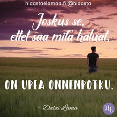 """Joskus se, ettet saa mitä haluat, on upea onnenpotku. Quotes About Everything, Boho Beautiful, Enjoy Your Life, Dalai Lama, Wise Quotes, A Blessing, Note To Self, Motto, Affirmations"