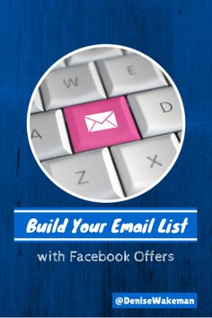 How to Build Your Email List with #Facebook Offers via @Denise Wakeman #socialmediatips