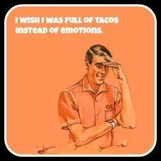 It's Taco Tuesday, friends. Act accordingly.