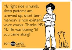 Multiple Sclerosis - My life was boring til...