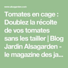 Tomates en cage : Doublez la récolte de vos tomates sans les tailler | Blog Jardin Alsagarden - le magazine des jardiniers curieux Culture Tomate, Stress, Cage, Math Equations, Magazine, Nature, Garden Ideas, Gardening, Gardens