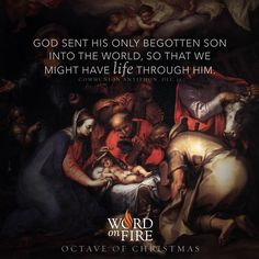 "Octave of Christmas Day 7: ""God sent his only begotten Son into the world, so that we might have life through him.""  - Communion Antiphon, Dec. 31  #Catholic #pray"