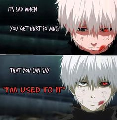 God Kaneki just makes my heart bleed! - God Kaneki just makes my heart bleed! Sad Anime Quotes, Manga Quotes, Tokyo Ghoul Quotes, Dark Quotes, Another Anime, Anime Life, Badass Quotes, Amazing Quotes, Memes