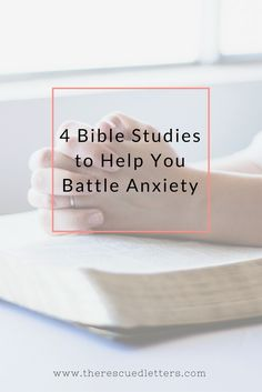 4 Bible Studies to Help You Battle Anxiety | www.therescuedletters.com