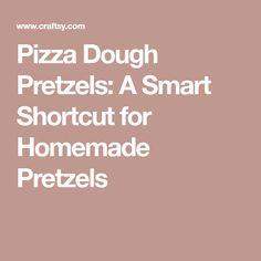 Pizza Dough Pretzels: A Smart Shortcut for Homemade Pretzels