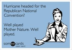 Hurricane headed for the Republican National Convention? just-too-funny-weirdo Haha Funny, Hilarious, Great Quotes, Funny Quotes, National Convention, Sarcasm Humor, E Cards, Someecards, Just For Laughs