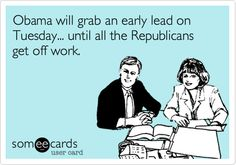 Funny Election Day Ecard: Obama will grab an early lead on Tuesday... until all the Republicans get off work.