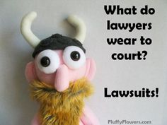 What do Lawyer Wear to Court? LAWSUITS!!!                                                                                                                                                                                 More
