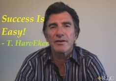 T. Harv Eker: Success Is EASY! (And you're still not doing it!)  Click Here to Watch: http://www.badasscontent.com/success-is-easy