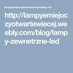 http://lampyemiejoczyotwartewiecej.weebly.com/blog/lampy-zewnetrzne-led