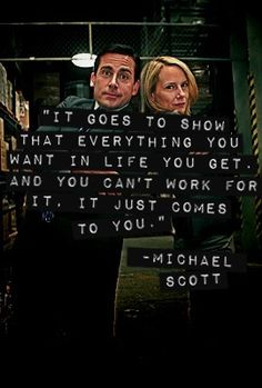 Michael Scott quote - The Office. You can't work for it. It just comes.