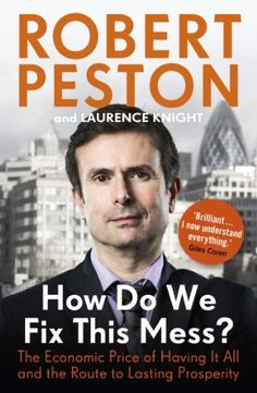 How Do We Fix This Mess?: The Economic Price of Having it All, and the Route to Lasting Prosperity by Robert Peston, http://www.amazon.co.uk/dp/1444757121/ref=cm_sw_r_pi_dp_dL9wsb0F3AV23