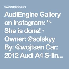 "AudiEngine Gallery on Instagram: ""• She is done! • Owner: @solskyy By: @wojtsen Car: 2012 Audi A4 S-line HP (S5 V8 Swap): 4.2L NA V8 4*** 0-62 (mph): 4.*…"" • Instagram"