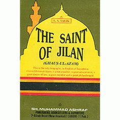 Books :: Biographies :: The Saint of Jilan (Shaikh Abdul Qadir Jilani Rh)