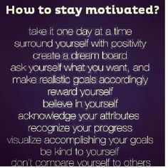 How to stay motivated and positive
