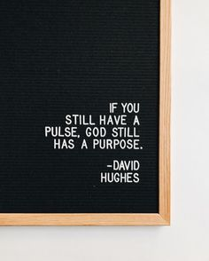 If you still have a pulse, God still has a purpose