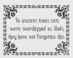 Terry Pratchett Cats quote  (Printable PDF Pattern). via Pixy Stitches on Etsy. Cross Stitching, Cross Stitch Embroidery, Embroidery Patterns, Hand Embroidery, Cross Stitch Patterns, Blackwork Embroidery, Terry Pratchett Quote, Cat Crafts, Geek Crafts