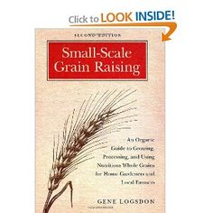 How to grow grains in your garden or small farm. Ds is starting his wheat based on what he read in here.