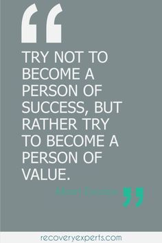 Motivational Quotes: Try not to become a person of success but rather try to be