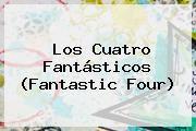 http://tecnoautos.com/wp-content/uploads/imagenes/tendencias/thumbs/los-cuatro-fantasticos-fantastic-four.jpg Fantastic Four. Los Cuatro Fantásticos (Fantastic Four), Enlaces, Imágenes, Videos y Tweets - http://tecnoautos.com/actualidad/fantastic-four-los-cuatro-fantasticos-fantastic-four/
