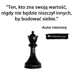 Ten, kto zna swoją wartość… Saving Quotes, Comfort Quotes, Wise Words, Quotations, Texts, Life Quotes, Knowledge, Wisdom, Positivity
