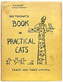 """""""Old Possum's Book of Practical Cats"""" is a collection of whimsical poems written by T.S. Eliot in letters to his godchildren. They were collected and published in 1939 with cover illustrations by Eliot & later re-published in 1940, with full illustrations by Nicolas Bentley. The Broadway musical Cats was based on this book of poems."""
