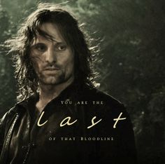 The same blood that let the strength of men fail, and the same blood that redeemed it again. Aragorn, High King of Gondor