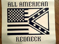 Hey, I found this really awesome Etsy listing at https://www.etsy.com/listing/177969781/all-american-redneck-vinyl-decal