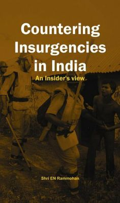 Countering Insurgencies in India: An Insider's View by EN Rammohun. $34.95. Publisher: Vij Books India Pvt Ltd (November 19, 2011). 238 pages