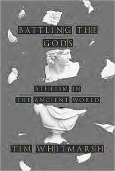 Battling the Gods: Atheism in the Ancient World: Amazon.de: Tim Whitmarsh: Fremdsprachige Bücher