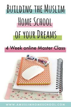 Building the Muslim home school of your dreams inshaAllah 4 week online course