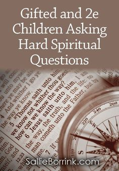 How should Christian parents of gifted and 2e children handle it when their children ask the hard spiritual questions? Here are some thoughts to get you started!