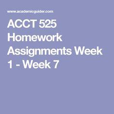 ACCT 525 Homework Assignments Week 1 - Week 7