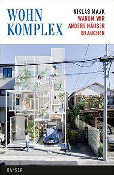 Wohnkomplex: Warum wir andere Häuser brauchen: Amazon.de: Niklas Maak: Bücher