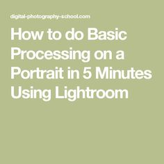 How to do Basic Processing on a Portrait in 5 Minutes Using Lightroom