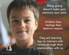 Respect children and their feelings. children's feelings are valid and deserve to be heard, not shushed and repressed. Mindful Parenting, Foster Parenting, Parenting Books, Gentle Parenting, Parenting Quotes, Parenting Advice, Autism Parenting, Social Work Interventions, Mom Brain