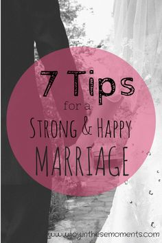 7 Tips for a Strong and Happy Marriage - Joy in These Moments
