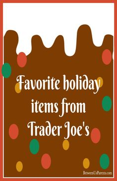 Favorite Holiday Items from Trader Joe's to make the holidays fun, festive and easy.