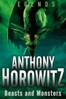 Beasts and monsters  	 Anthony Horowitz ; illustrated by Thomas Yeates.  	 (Series: Legends)
